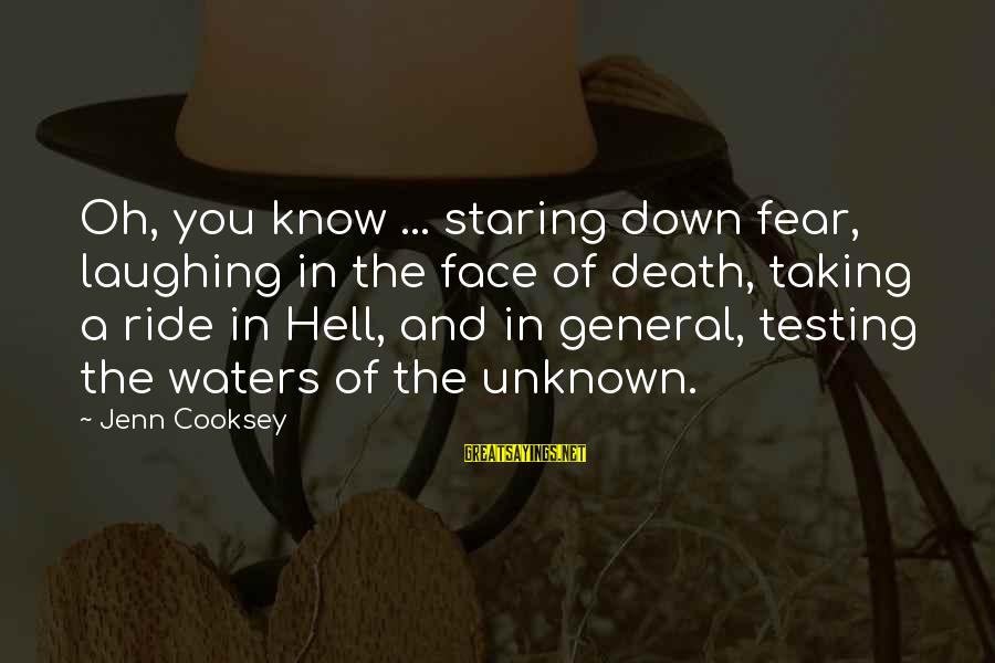 Face The Unknown Sayings By Jenn Cooksey: Oh, you know ... staring down fear, laughing in the face of death, taking a