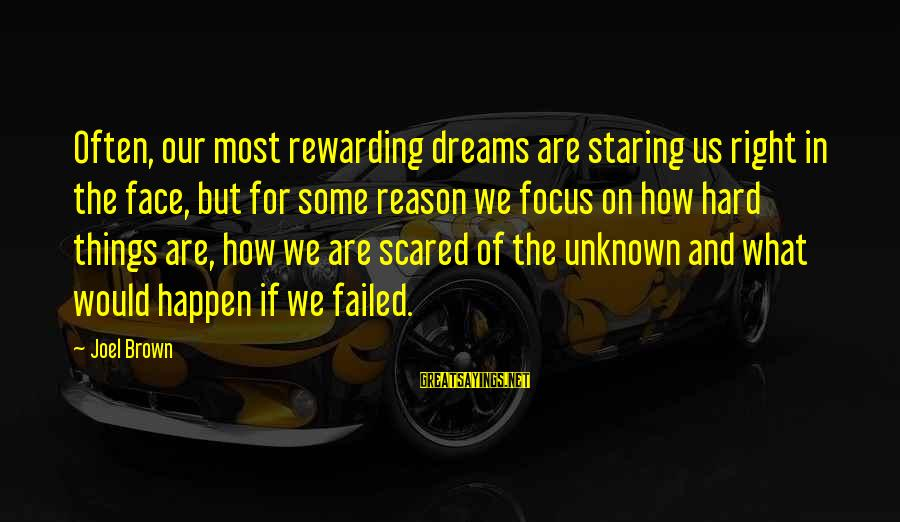 Face The Unknown Sayings By Joel Brown: Often, our most rewarding dreams are staring us right in the face, but for some