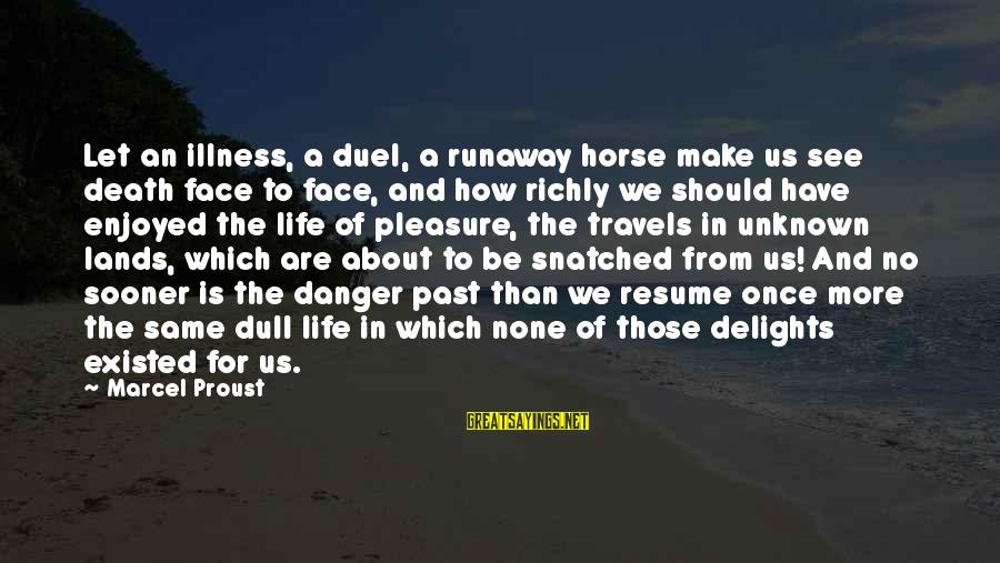 Face The Unknown Sayings By Marcel Proust: Let an illness, a duel, a runaway horse make us see death face to face,