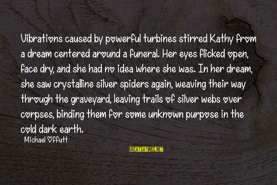 Face The Unknown Sayings By Michael Offutt: Vibrations caused by powerful turbines stirred Kathy from a dream centered around a funeral. Her