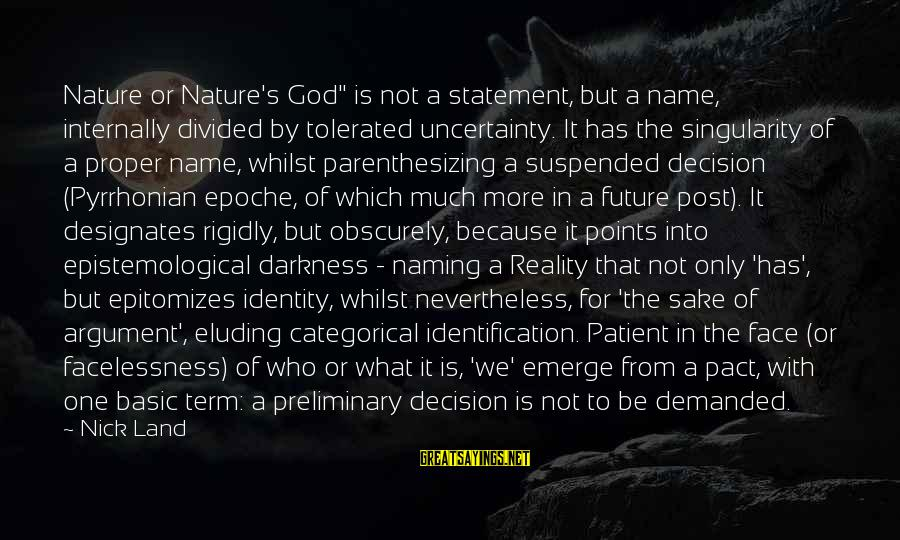 """Face The Unknown Sayings By Nick Land: Nature or Nature's God"""" is not a statement, but a name, internally divided by tolerated"""