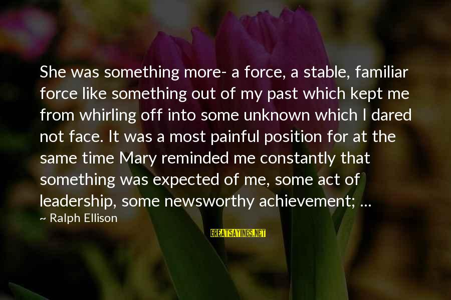 Face The Unknown Sayings By Ralph Ellison: She was something more- a force, a stable, familiar force like something out of my