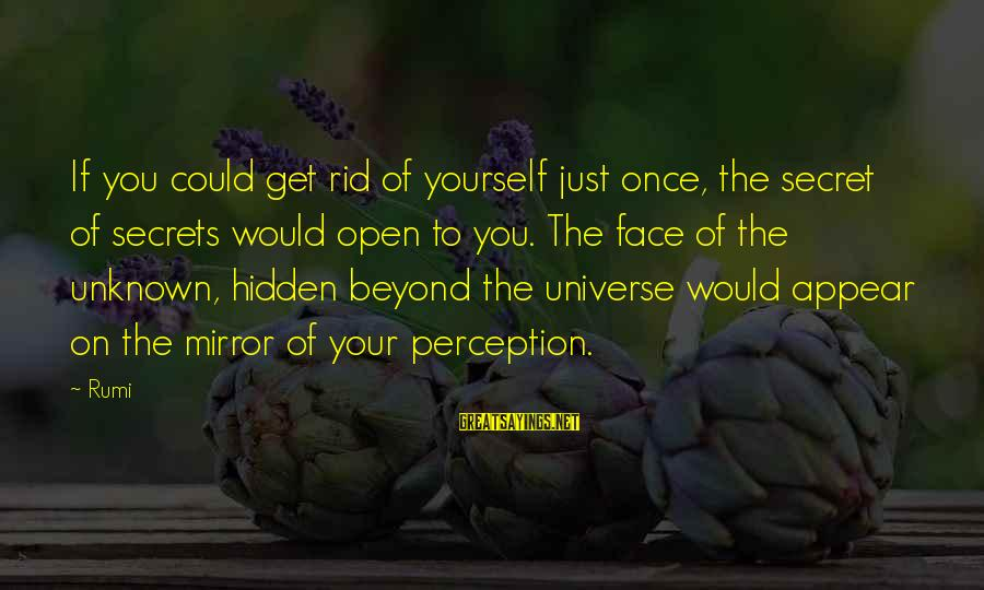 Face The Unknown Sayings By Rumi: If you could get rid of yourself just once, the secret of secrets would open