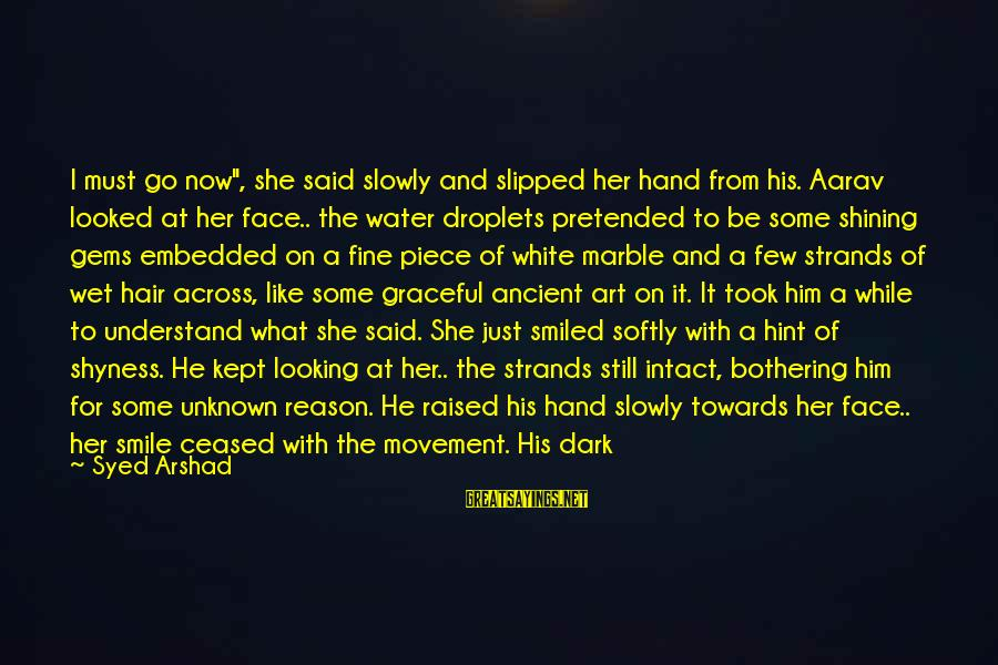 """Face The Unknown Sayings By Syed Arshad: I must go now"""", she said slowly and slipped her hand from his. Aarav looked"""