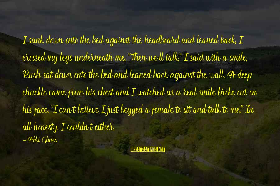 Face To Face Talk Sayings By Abbi Glines: I sank down onto the bed against the headboard and leaned back. I crossed my