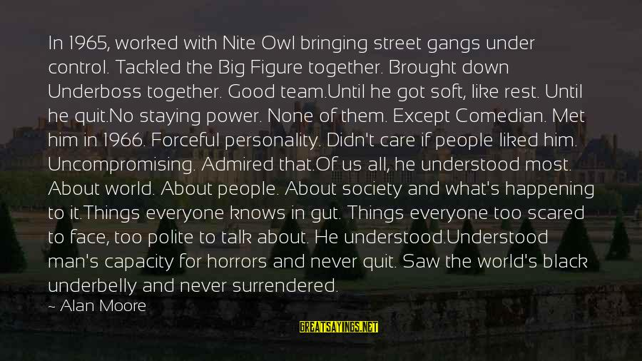 Face To Face Talk Sayings By Alan Moore: In 1965, worked with Nite Owl bringing street gangs under control. Tackled the Big Figure