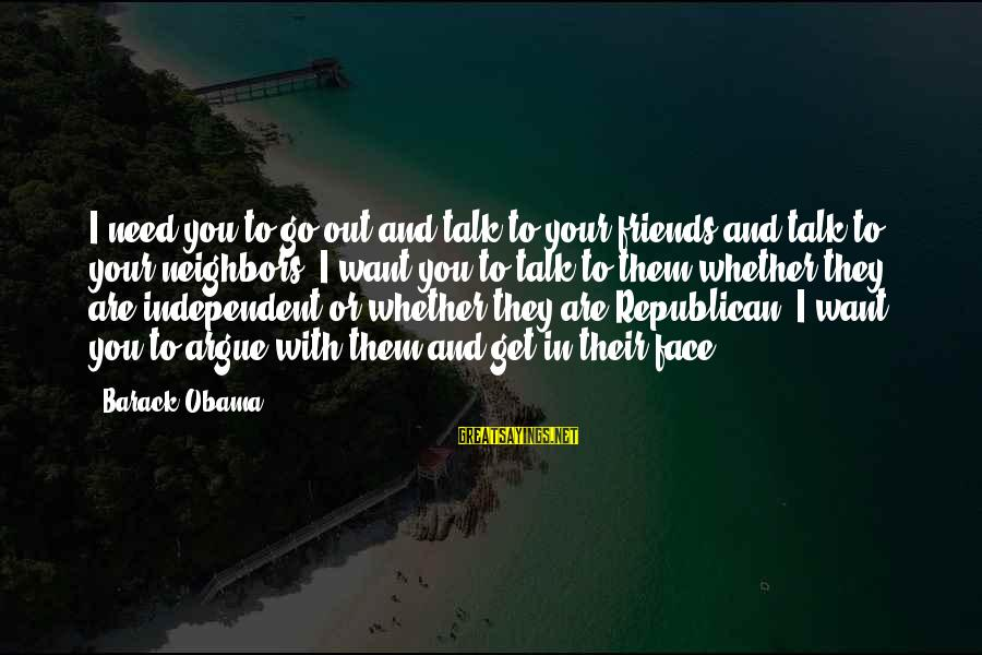 Face To Face Talk Sayings By Barack Obama: I need you to go out and talk to your friends and talk to your