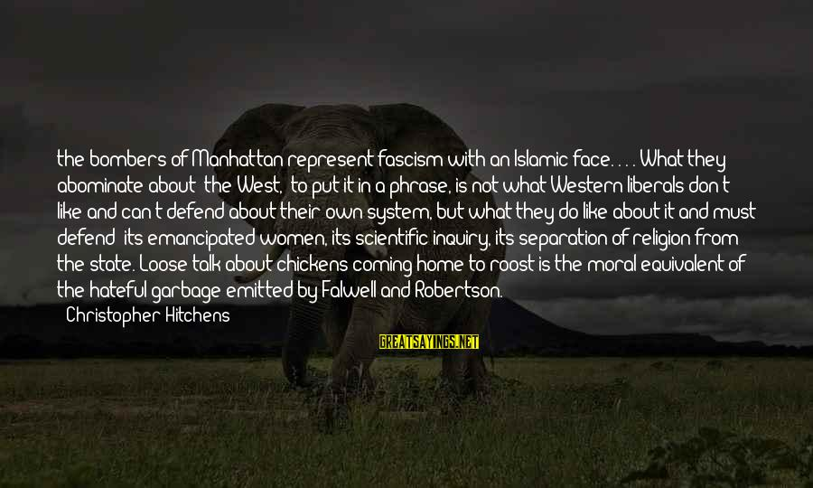 Face To Face Talk Sayings By Christopher Hitchens: the bombers of Manhattan represent fascism with an Islamic face. . . . What they