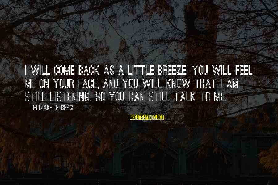 Face To Face Talk Sayings By Elizabeth Berg: I will come back as a little breeze. You will feel me on your face,