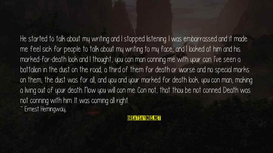 Face To Face Talk Sayings By Ernest Hemingway,: He started to talk about my writing and I stopped listening. I was embarrassed and