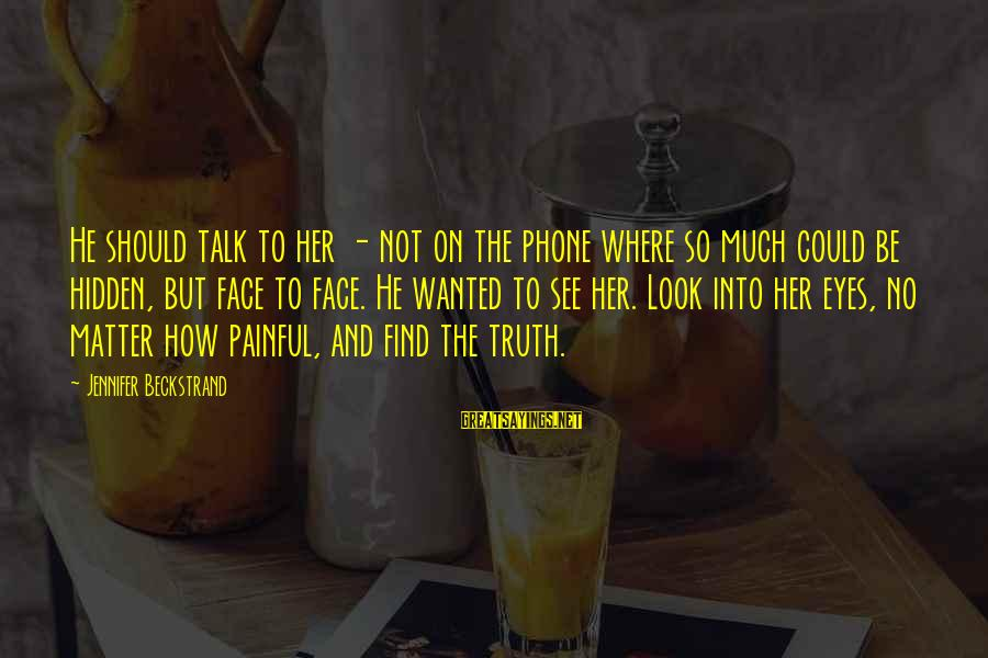 Face To Face Talk Sayings By Jennifer Beckstrand: He should talk to her - not on the phone where so much could be