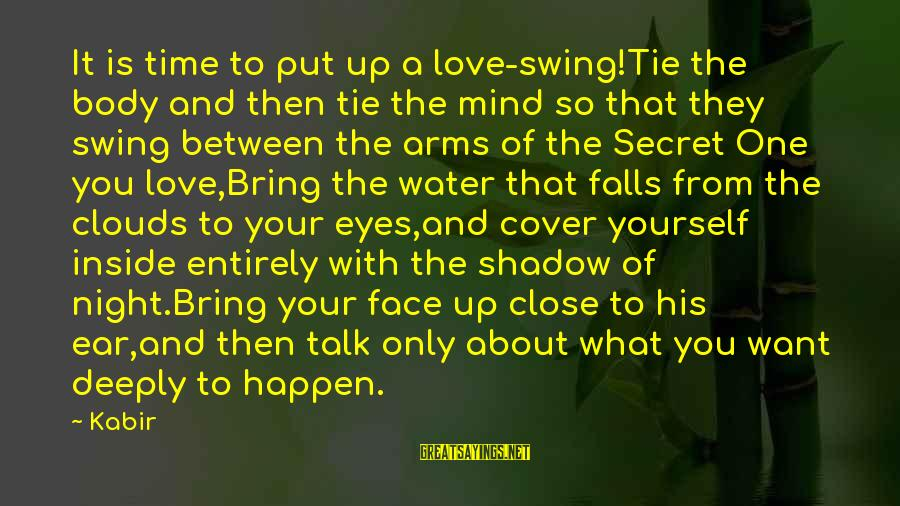 Face To Face Talk Sayings By Kabir: It is time to put up a love-swing!Tie the body and then tie the mind