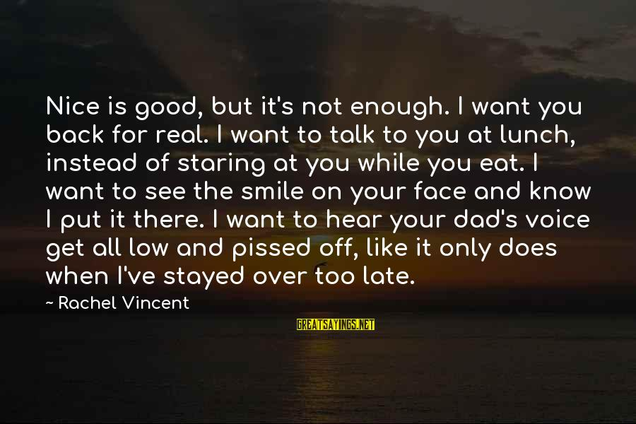 Face To Face Talk Sayings By Rachel Vincent: Nice is good, but it's not enough. I want you back for real. I want