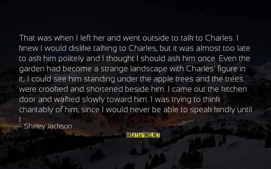 Face To Face Talk Sayings By Shirley Jackson: That was when I left her and went outside to talk to Charles. I knew