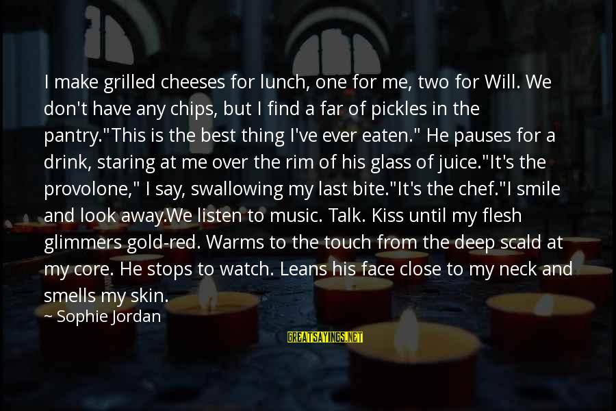 Face To Face Talk Sayings By Sophie Jordan: I make grilled cheeses for lunch, one for me, two for Will. We don't have