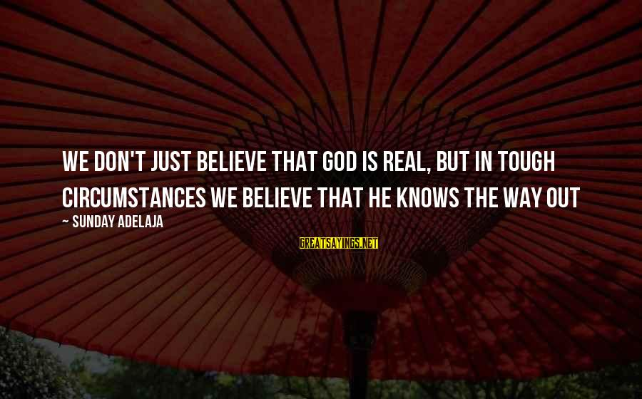 Facebook Asked Me What's On My Mind Sayings By Sunday Adelaja: We don't just believe that God is real, but in tough circumstances we believe that