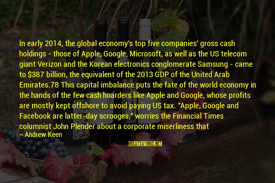 Facebook Like Sayings By Andrew Keen: In early 2014, the global economy's top five companies' gross cash holdings - those of