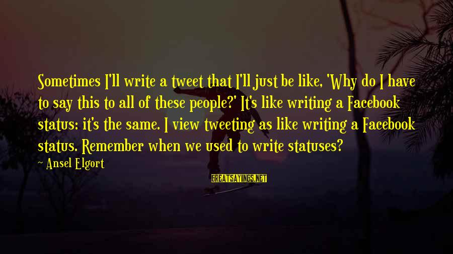 Facebook Like Sayings By Ansel Elgort: Sometimes I'll write a tweet that I'll just be like, 'Why do I have to