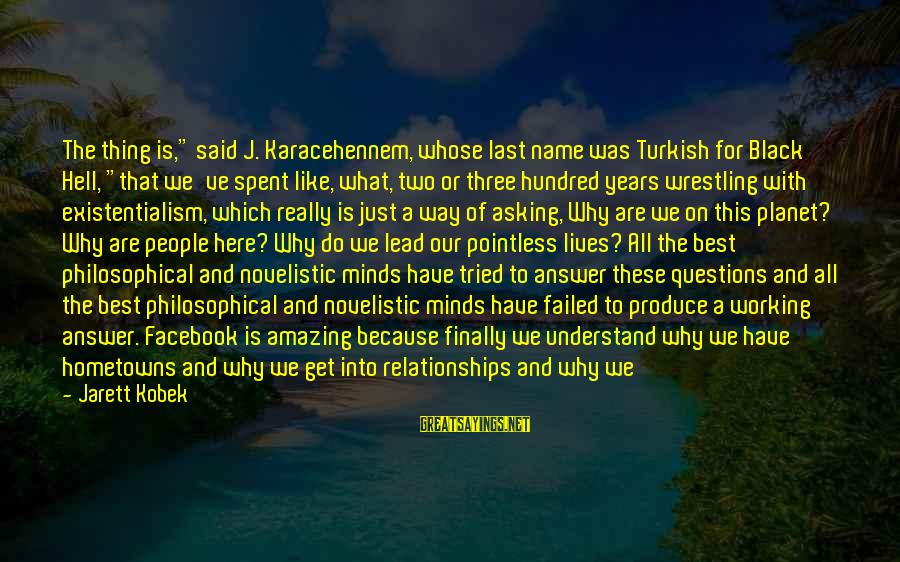 "Facebook Like Sayings By Jarett Kobek: The thing is,"" said J. Karacehennem, whose last name was Turkish for Black Hell, ""that"