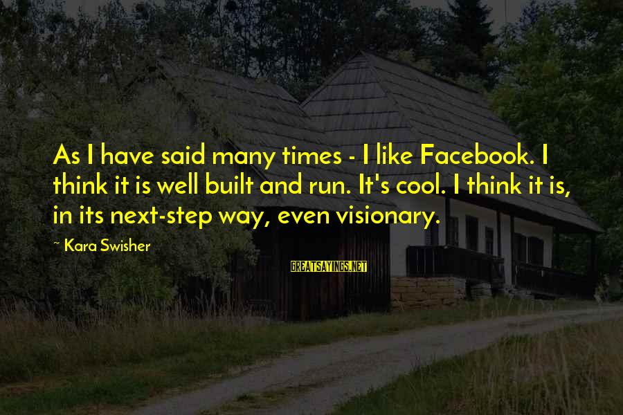 Facebook Like Sayings By Kara Swisher: As I have said many times - I like Facebook. I think it is well