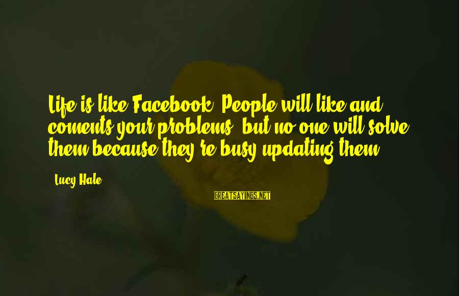 Facebook Like Sayings By Lucy Hale: Life is like Facebook. People will like and coments your problems, but no one will