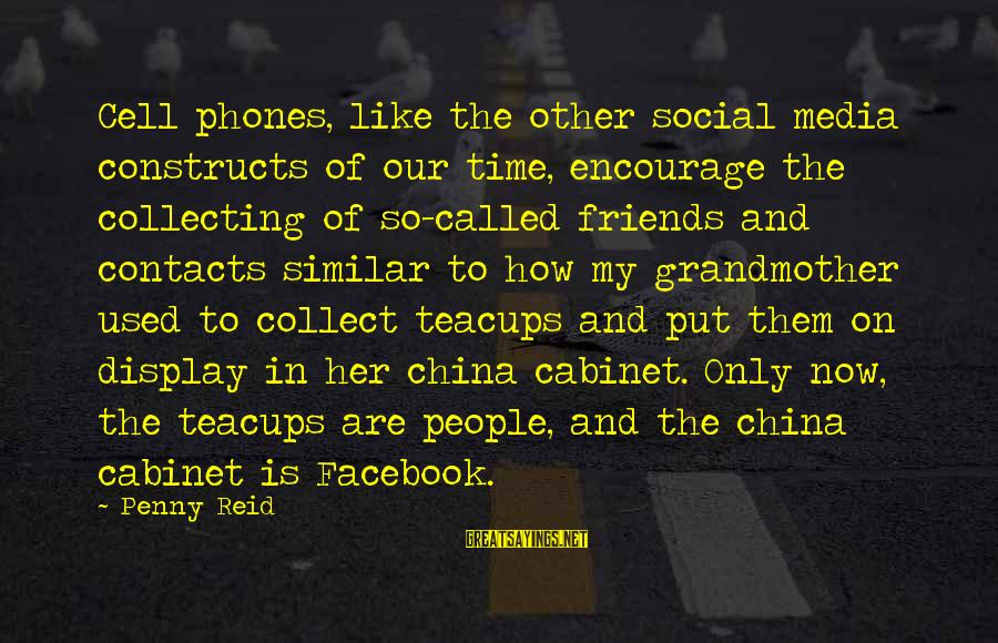 Facebook Like Sayings By Penny Reid: Cell phones, like the other social media constructs of our time, encourage the collecting of