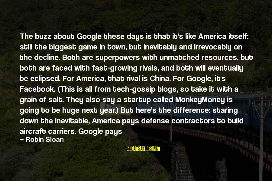 Facebook Like Sayings By Robin Sloan: The buzz about Google these days is that it's like America itself: still the biggest