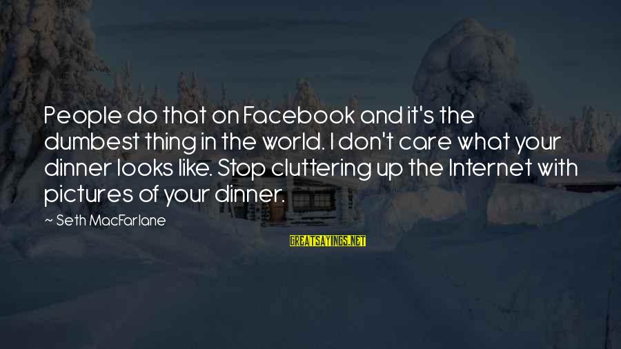 Facebook Like Sayings By Seth MacFarlane: People do that on Facebook and it's the dumbest thing in the world. I don't