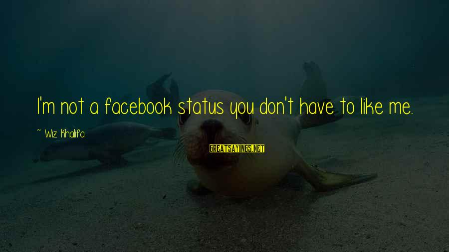 Facebook Like Sayings By Wiz Khalifa: I'm not a facebook status you don't have to like me.