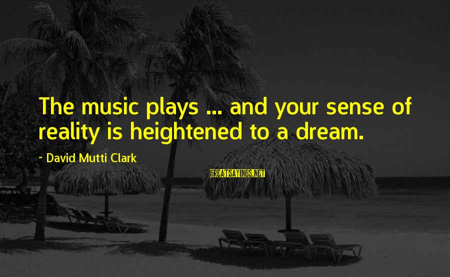 Facebook Poke Funny Sayings By David Mutti Clark: The music plays ... and your sense of reality is heightened to a dream.