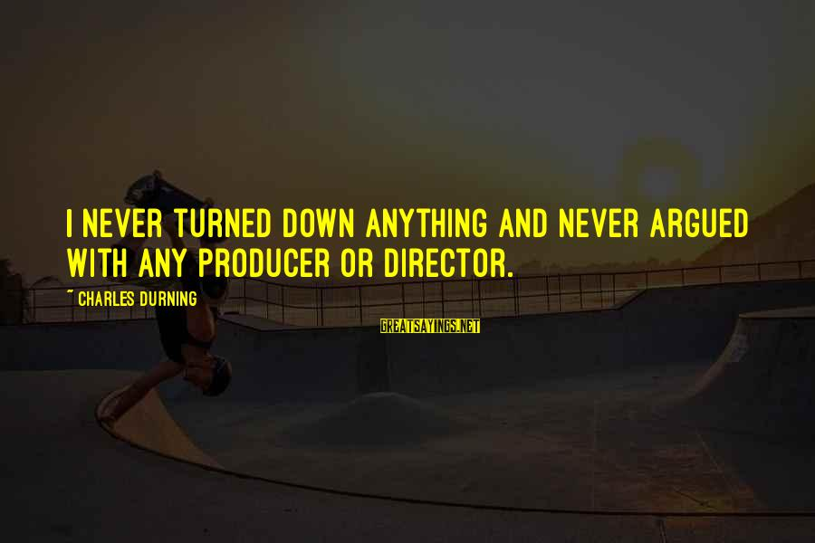 Facebook Stunting Sayings By Charles Durning: I never turned down anything and never argued with any producer or director.