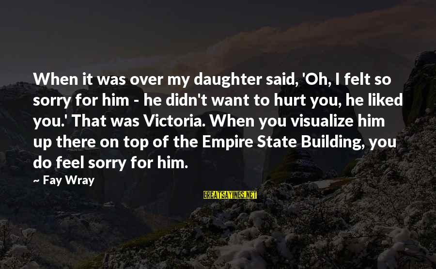 Facebook Stunting Sayings By Fay Wray: When it was over my daughter said, 'Oh, I felt so sorry for him -