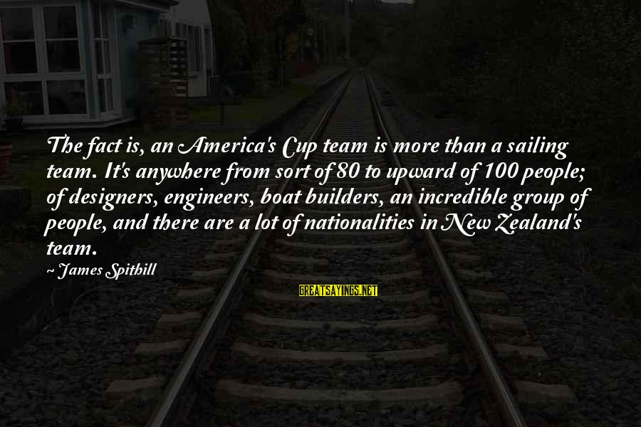 Facebook Stunting Sayings By James Spithill: The fact is, an America's Cup team is more than a sailing team. It's anywhere