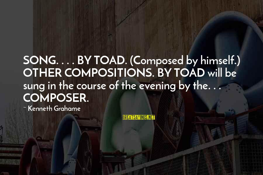 Facebook Stunting Sayings By Kenneth Grahame: SONG. . . . BY TOAD. (Composed by himself.) OTHER COMPOSITIONS. BY TOAD will be
