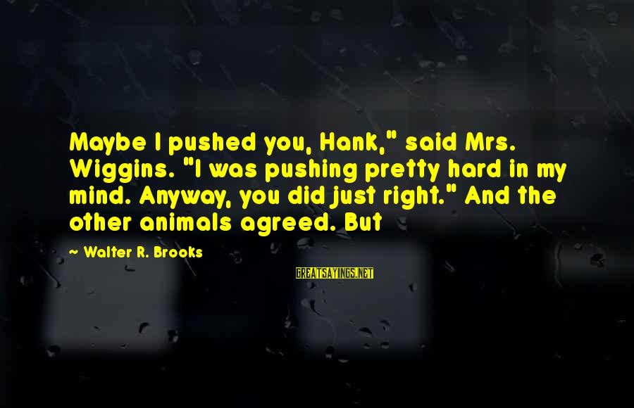 """Facebook Stunting Sayings By Walter R. Brooks: Maybe I pushed you, Hank,"""" said Mrs. Wiggins. """"I was pushing pretty hard in my"""
