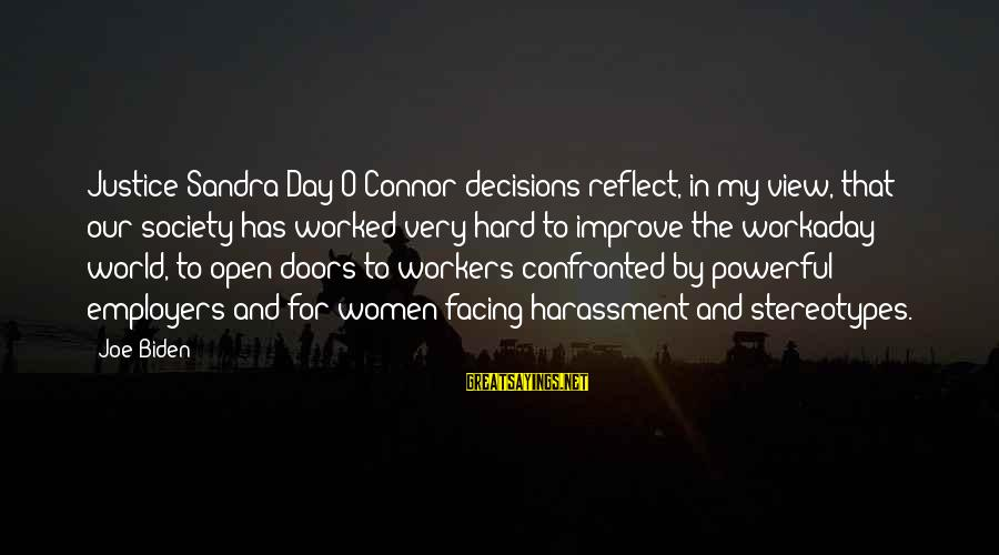 Facing Hard Decisions Sayings By Joe Biden: Justice Sandra Day O'Connor decisions reflect, in my view, that our society has worked very