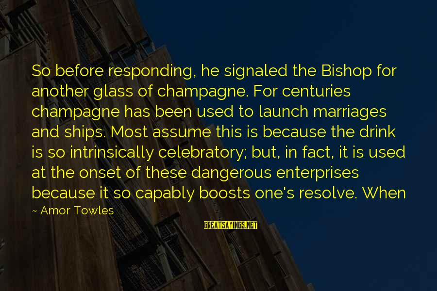 Fact Sayings By Amor Towles: So before responding, he signaled the Bishop for another glass of champagne. For centuries champagne