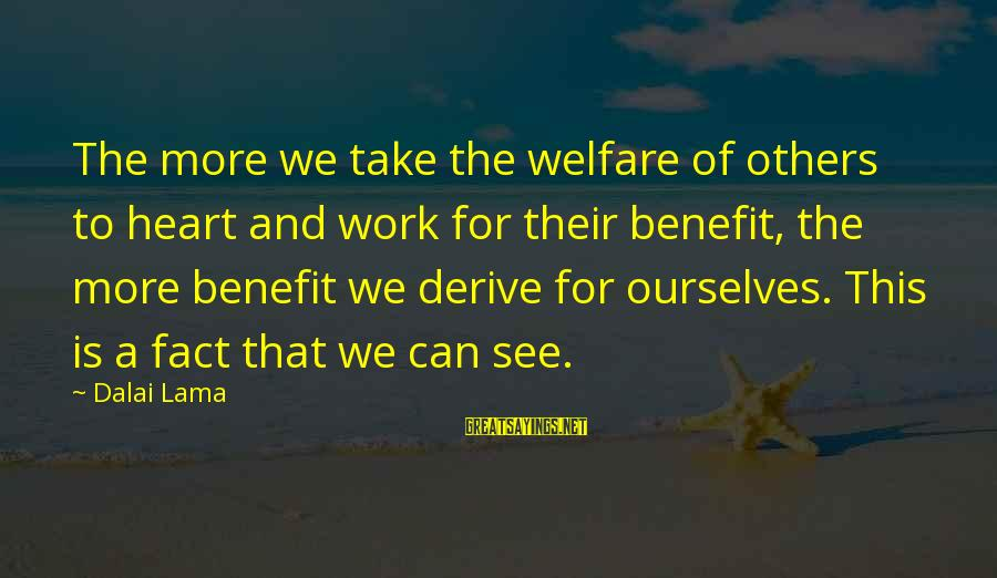 Fact Sayings By Dalai Lama: The more we take the welfare of others to heart and work for their benefit,