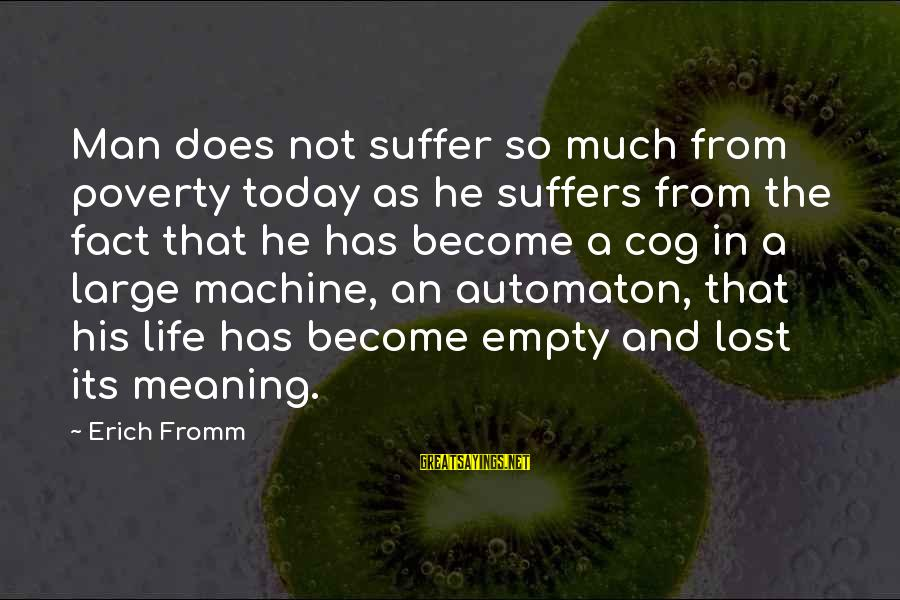 Fact Sayings By Erich Fromm: Man does not suffer so much from poverty today as he suffers from the fact