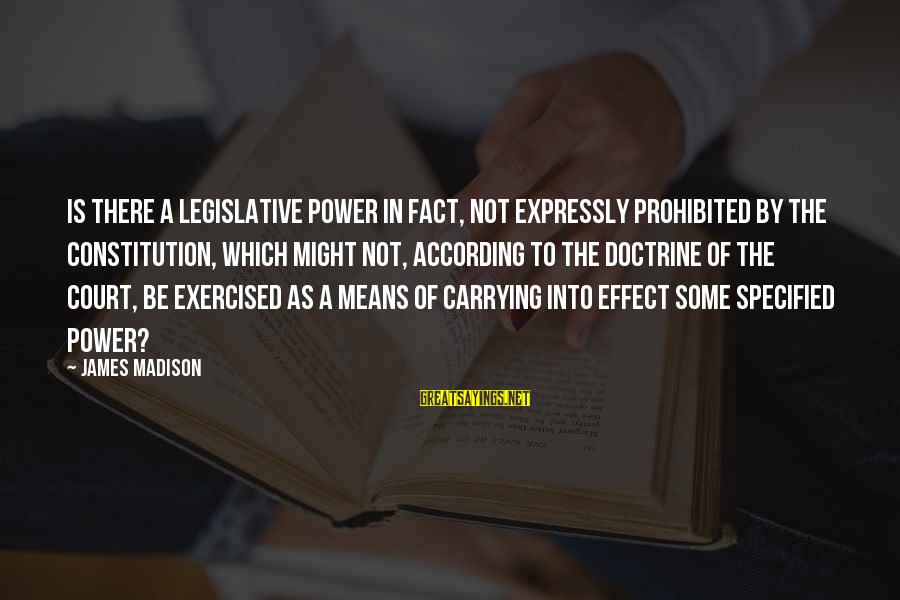 Fact Sayings By James Madison: Is there a Legislative power in fact, not expressly prohibited by the Constitution, which might