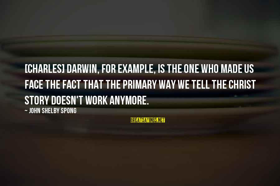 Fact Sayings By John Shelby Spong: [Charles] Darwin, for example, is the one who made us face the fact that the