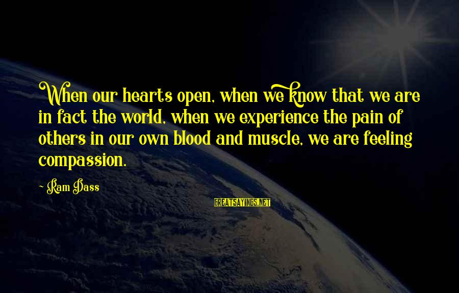 Fact Sayings By Ram Dass: When our hearts open, when we know that we are in fact the world, when