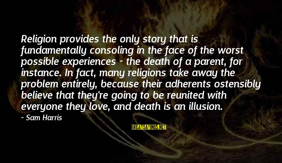 Fact Sayings By Sam Harris: Religion provides the only story that is fundamentally consoling in the face of the worst