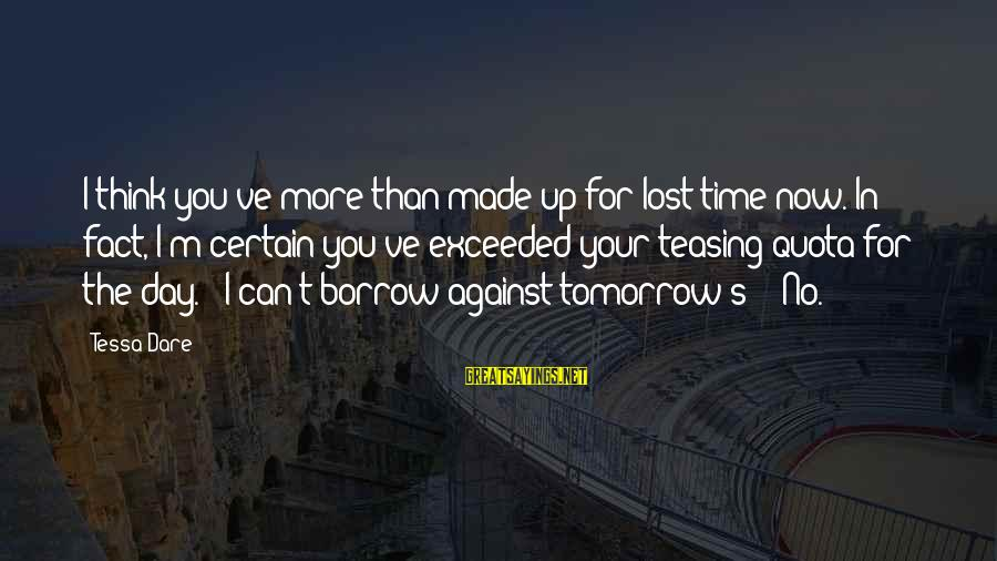 Fact Sayings By Tessa Dare: I think you've more than made up for lost time now. In fact, I'm certain