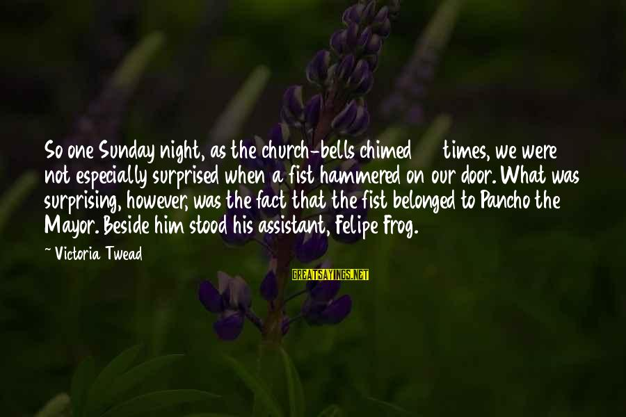 Fact Sayings By Victoria Twead: So one Sunday night, as the church-bells chimed 24 times, we were not especially surprised