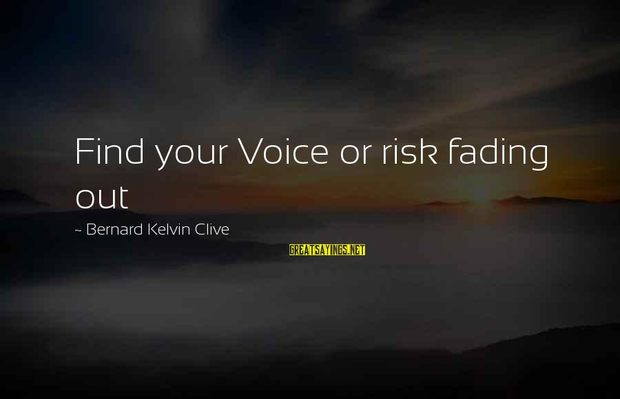 Fading Out Sayings By Bernard Kelvin Clive: Find your Voice or risk fading out