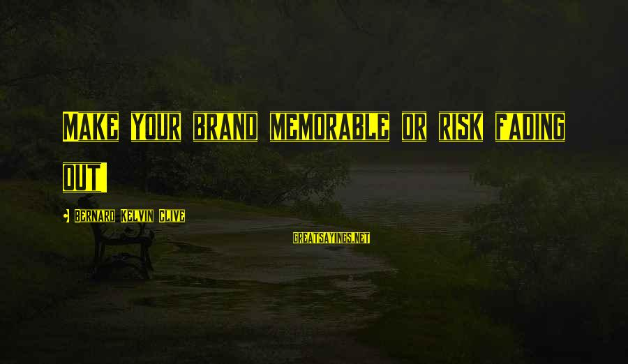 Fading Out Sayings By Bernard Kelvin Clive: Make your brand memorable or risk fading out!