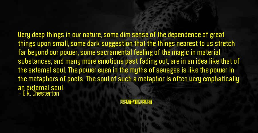 Fading Out Sayings By G.K. Chesterton: Very deep things in our nature, some dim sense of the dependence of great things
