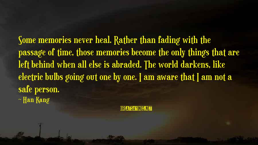 Fading Out Sayings By Han Kang: Some memories never heal. Rather than fading with the passage of time, those memories become