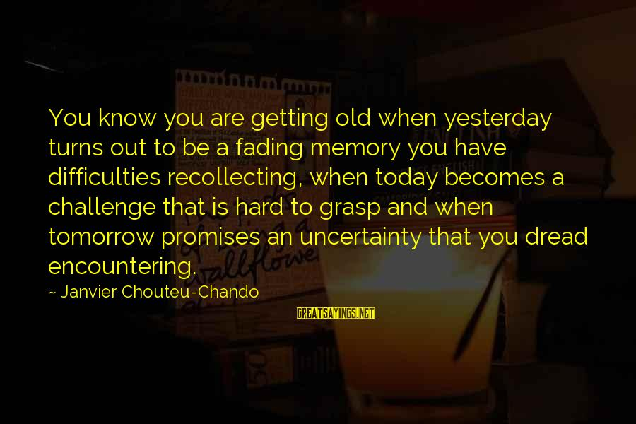 Fading Out Sayings By Janvier Chouteu-Chando: You know you are getting old when yesterday turns out to be a fading memory